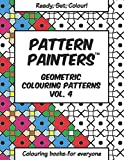 Pattern Painters - Geometric Colouring Patterns Vol. 4: Colouring books for everyone