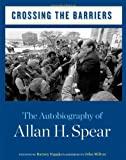 img - for Crossing the Barriers: The Autobiography of Allan H. Spear book / textbook / text book