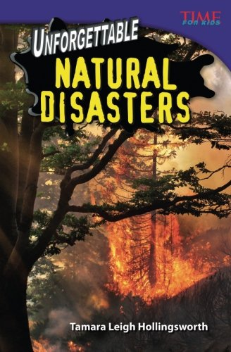 Teacher Created Materials - TIME For Kids Informational Text: Unforgettable Natural Disasters - Grade 5 - Guided Reading