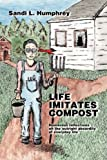 Life Imitates Compost, Sandi L. Humphrey, 1425107362