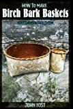 How to Make Birch Bark Baskets: Wilderness Survival Skills Series (Volume 1)