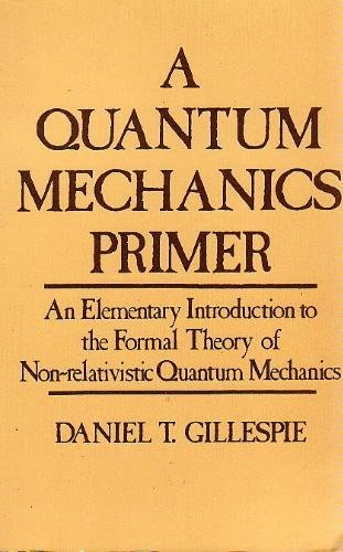 A quantum mechanics primer: An Elementary Introduction to the Formal Theory of Non-relativistic Quantum Mechanics