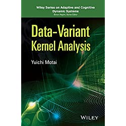 Data-Variant Kernel Analysis (Adaptive and Cognitive Dynamic Systems: Signal Processing, Learning, Communications and Control) by Yuichi Motai (2015-04-20)