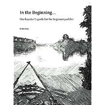 In the Beginning...: One kayaker's guide for the beginner paddler
