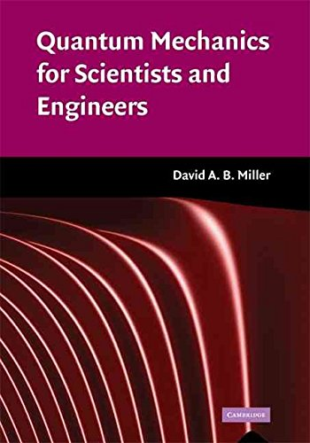 [Quantum Mechanics for Scientists and Engineers (Classroom Resource Materials)] [Author: Miller, David A. B.] [April, 2008] (Quantum Mechanics For Scientists And Engineers Cambridge 2008)