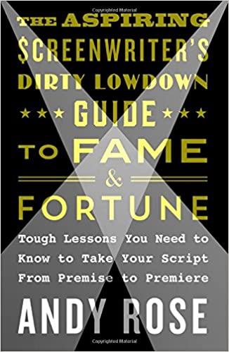 The Aspiring Screenwriter's Dirty Lowdown Guide to Fame and