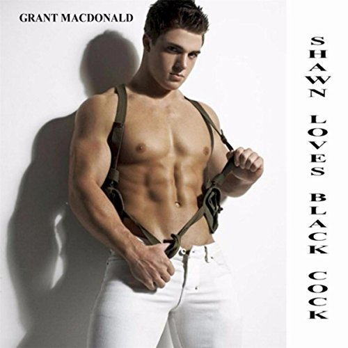Shawn Loves Black Cock [Explicit] by Grant Macdonald on ...