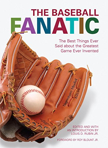 The Baseball Fanatic: The Best Things Ever Said about the Greatest Game Ever Invented
