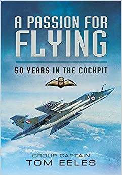 Book A Passion for Flying: 50 Years in the Cockpit by Tom Group Captain Eeles (2015-05-28)