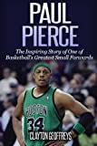 Paul Pierce: The Inspiring Story of One of Basketball's Greatest Small Forwards (Basketball Biography Books)