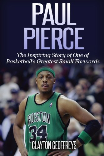 Paul Pierce: The Inspiring Story of One of Basketball's Greatest Small Forwards (Basketball Biography Books) por Clayton Geoffreys