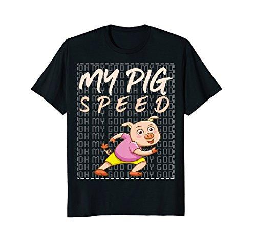 My Pig Speed Oh My God Pig