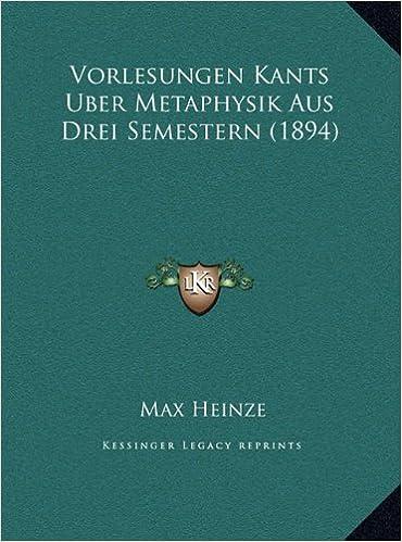 Vorlesungen Kants Uber Metaphysik Aus Drei Semestern (1894) (German Edition)