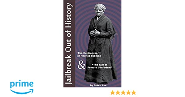 Jailbreak Out of History: The Re-Biography of Harriet Tubman &