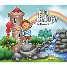 Mon Refuge: Le Psaume 91 (Chapitres de la Bible pour enfants t. 7) (French Edition)