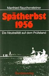 Spatherbst 1956: Die Neutralitat auf dem Prufstand (Eine Veroffentlichung des Heeresgeschichtlichen Museums) (German Edition)