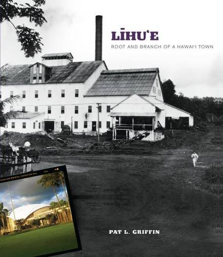 Read Online Līhu'e: Root and Branch of a Hawai'i Town ebook