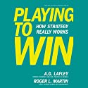 Playing to Win: How Strategy Really Works Hörbuch von A.G. Lafley, Roger L. Martin Gesprochen von: LJ Ganser