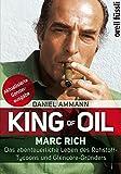 King of Oil: Marc Rich - Das abenteuerliche Leben des Rohstoff-Tycoons und Glencore-Gründers