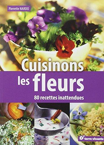 Cuisinons les fleurs : 80 recettes inattendues