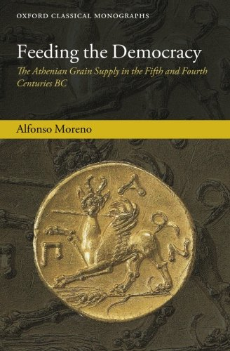 Feeding the Democracy: The Athenian Grain Supply in the Fifth and Fourth Centuries BC (Oxford Classical Monographs)