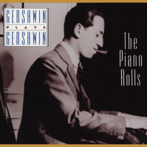 Gershwin Plays Gershwin: The Piano Rolls - George Gershwin Piano Rolls