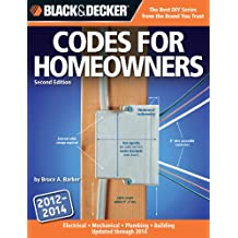 Black & Decker Codes for Homeowners: Electrical, Mechanical, Plumbing, Building Updated through 2014