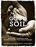 Good Soil: Manure, Compost and Nourishment for your Garden