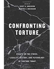 Confronting Torture: Essays on the Ethics, Legality, History, and Psychology of Torture Today