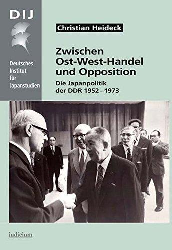 Zwischen Ost-West-Handel und Opposition: Die Japanpolitik der DDR 1952–1973 (Monographien aus dem Deutschen Institut für Japanstudien)