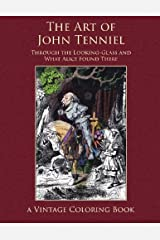 The Art of John Tenniel: Through the Looking-Glass and What Alice Found There Vintage Coloring Book Paperback