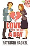 Love Isn't for Just a Day, Patricia Hackel, 1937148270