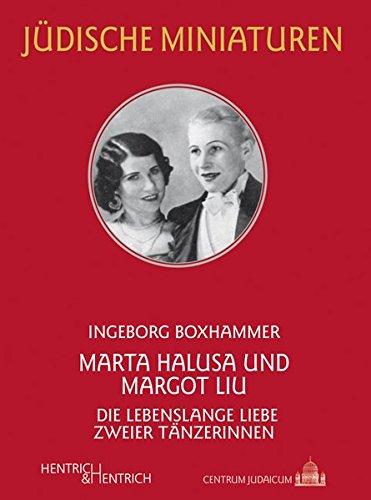 Marta Halusa und Margot Liu: Die lebenslange Liebe zweier Tänzerinnen (Jüdische Miniaturen / Herausgegeben von Hermann Simon)