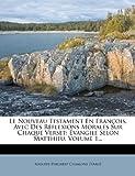 Le Nouveau Testament en François, Avec des Réflexions Morales Sur Chaque Verset, Auguste Philibert Chaalons D'Argé, 1271727242