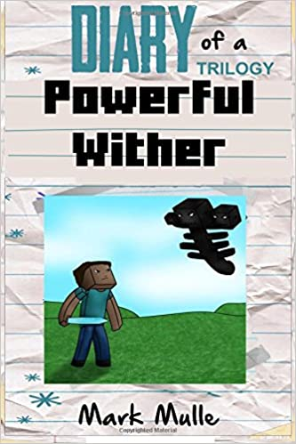 Ranskan pdf-kirjoja ilmaiseksi Diary of a Powerful Wither Trilogy (An Unofficial Minecraft Book for Kids Ages 9 - 12 (Preteen) PDF ePub MOBI