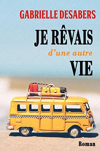 Je Rêvais D'une Autre Vie French Edition