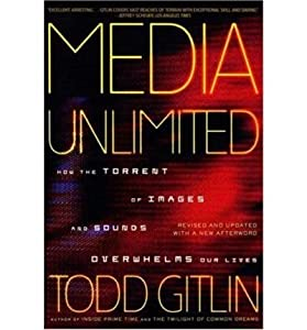 [ [ [ Media Unlimited: How the Torrent of Images and Sounds Overwhelms Our Lives[ MEDIA UNLIMITED: HOW THE TORRENT OF IMAGES AND SOUNDS OVERWHELMS OUR LIVES ] By Gitlin, Todd ( Author )Sep-18-2007 Paperback by Henry Holt & Company