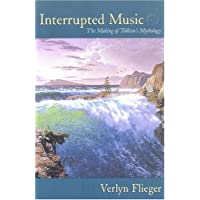 Interrupted Music: The Making Of Tolkien's Mythology: Tolkien and the Making of a Mythology