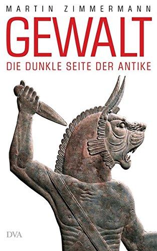 Gewalt: Die dunkle Seite der Antike