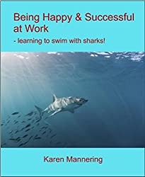 Be Happy & Successful at Work - learning to swim with sharks!