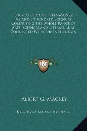 Download Encyclopedia of Freemasonry V2 And its Kindred Sciences Comprising the Whole Range of Arts, Sciences and Literature as Connected With the Institution PDF