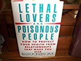 img - for Lethal Lovers and Poisonous People: How To Protect Your Health From Relationships That Make You Sick book / textbook / text book