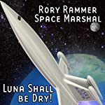 Luna Shall Be Dry! (Dramatized): Rory Rammer, Space Marshal | Ron N. Butler