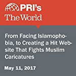 From Facing Islamophobia, to Creating a Hit Website That Fights Muslim Caricatures | Monica Campbell