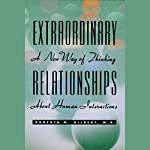 Extraordinary Relationships: A New Way of Thinking About Human Interactions | Roberta M. Gilbert