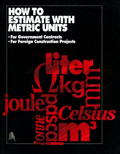 How to Estimate with Metric Units: For Government Contracts; For Foreign Construction Projects (RSMeans)