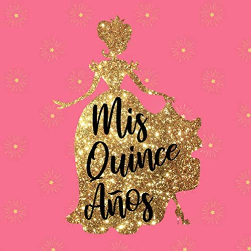 (Mis Quince Años: Pink and Gold Princess Quinceanera Guest Book for Sweet 15 Birthday - Fifteen Year Old Girl Birthday Memory Book - Quinceañera 15th ... Space for Message )