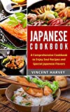 Japanese Cookbook - A Comprehensive Cookbook to Enjoy Soul Recipes and Special Japanese Flavors: A Comprehensive Cookbook to Enjoy Soul Recipes and Special Japanese Flavors