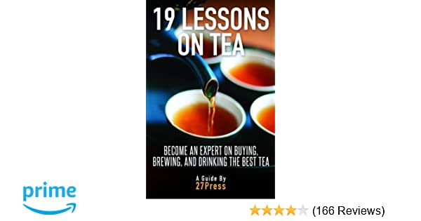 19 Lessons On Tea Become An Expert On Buying Brewing And Drinking