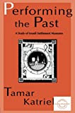 Performing the Past : A Study of Israeli Settlement Museums, Katriel, Tamar, 0805816585
